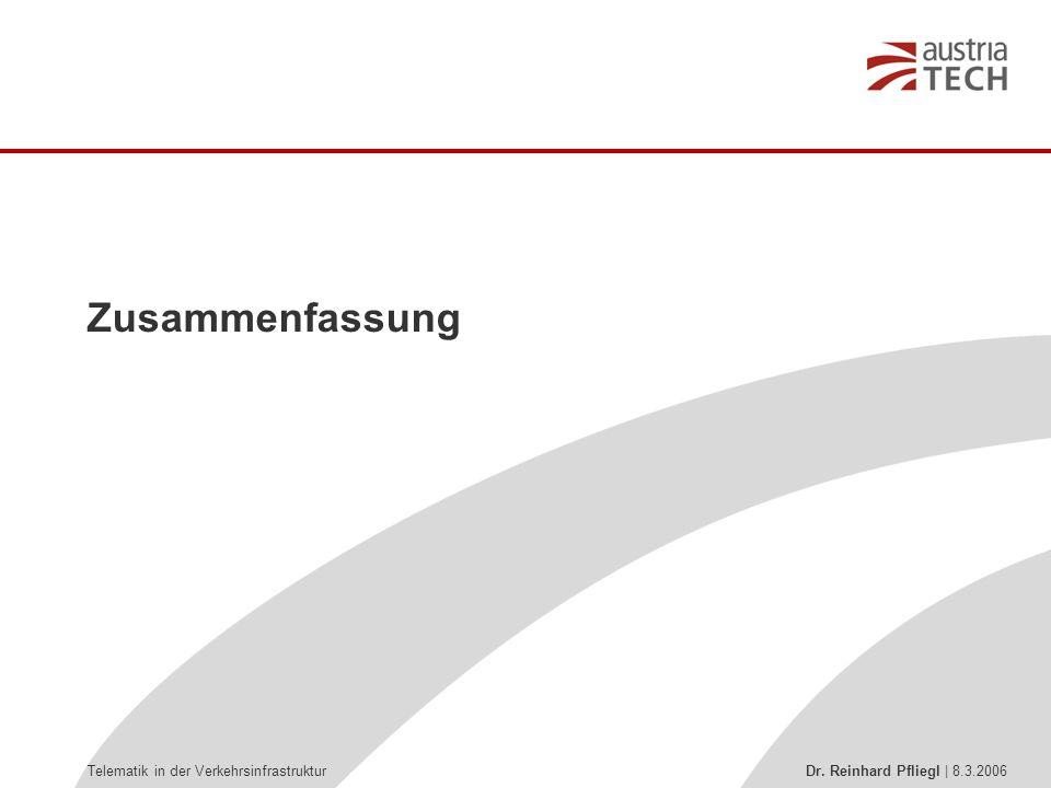 Telematik in der Verkehrsinfrastruktur Dr. Reinhard Pfliegl | 8.3.2006 Zusammenfassung