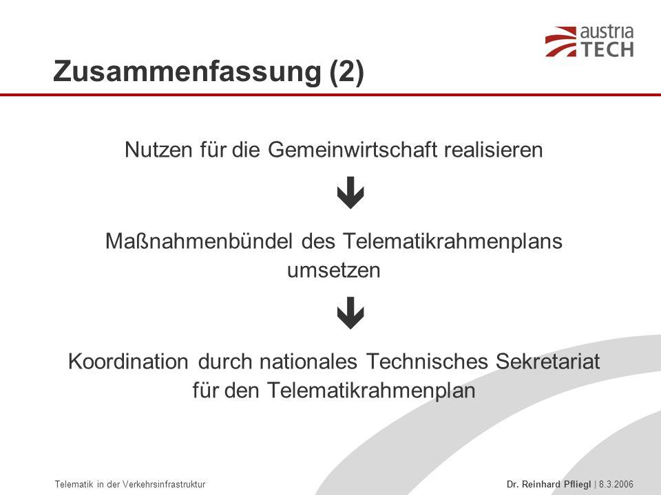 Telematik in der Verkehrsinfrastruktur Dr. Reinhard Pfliegl | 8.3.2006 Zusammenfassung (2) Nutzen für die Gemeinwirtschaft realisieren  Maßnahmenbünd