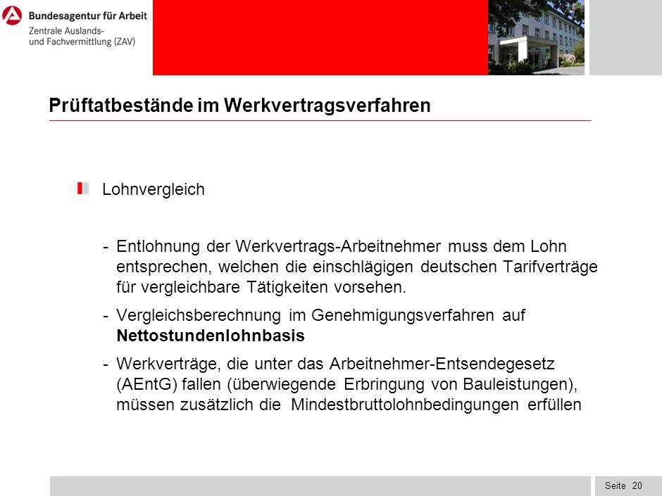 Seite20 Prüftatbestände im Werkvertragsverfahren Lohnvergleich - Entlohnung der Werkvertrags-Arbeitnehmer muss dem Lohn entsprechen, welchen die einschlägigen deutschen Tarifverträge für vergleichbare Tätigkeiten vorsehen.