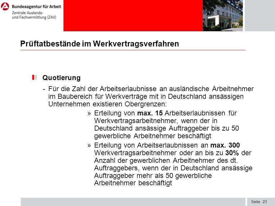 Seite23 Prüftatbestände im Werkvertragsverfahren Quotierung - Für die Zahl der Arbeitserlaubnisse an ausländische Arbeitnehmer im Baubereich für Werkverträge mit in Deutschland ansässigen Unternehmen existieren Obergrenzen: »Erteilung von max.