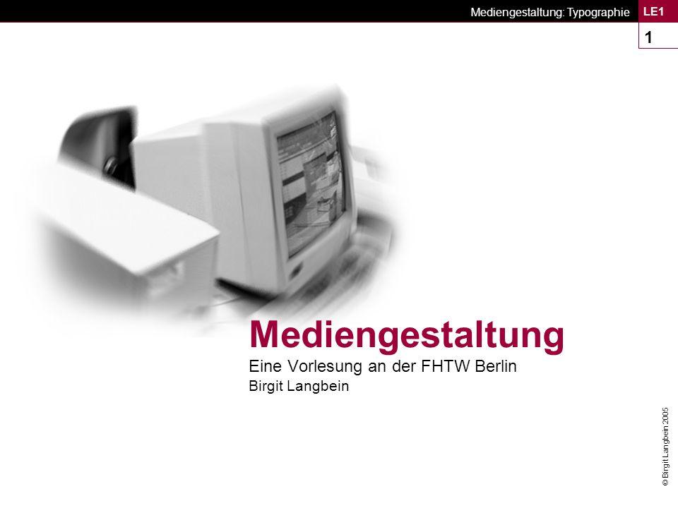 © Birgit Langbein 2005 Mediengestaltung: Typographie LE1 12 Schriftentwicklung n Schriftzeichen: Symbole, die entweder Laute (Alphabete und Silbenschriften) oder ganze Worte und Wortgruppen repräsentieren.