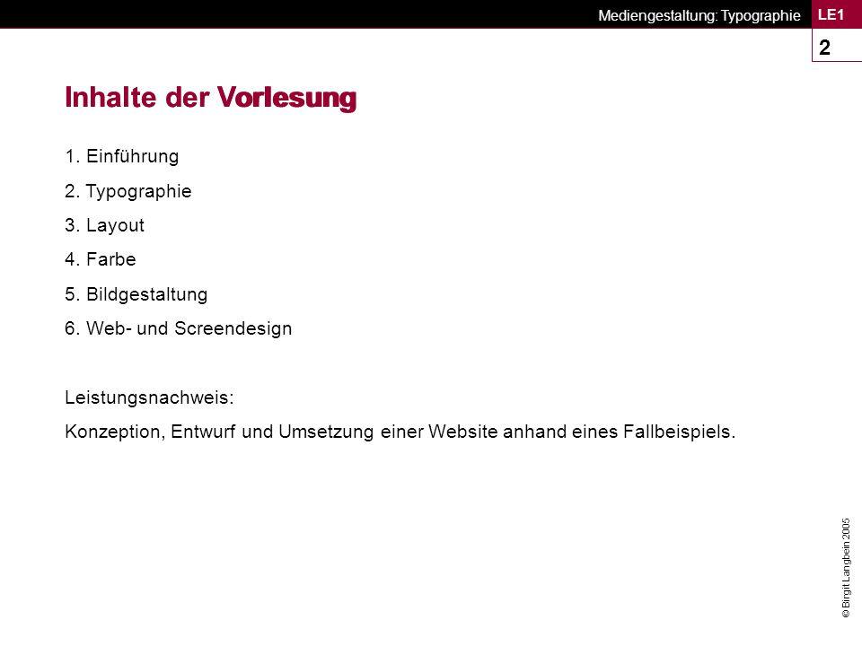 © Birgit Langbein 2005 Mediengestaltung: Typographie LE1 63 Schriftgröße/Schriftgrad  Der Schriftgrad bezeichnet die Größe einer Schrift.