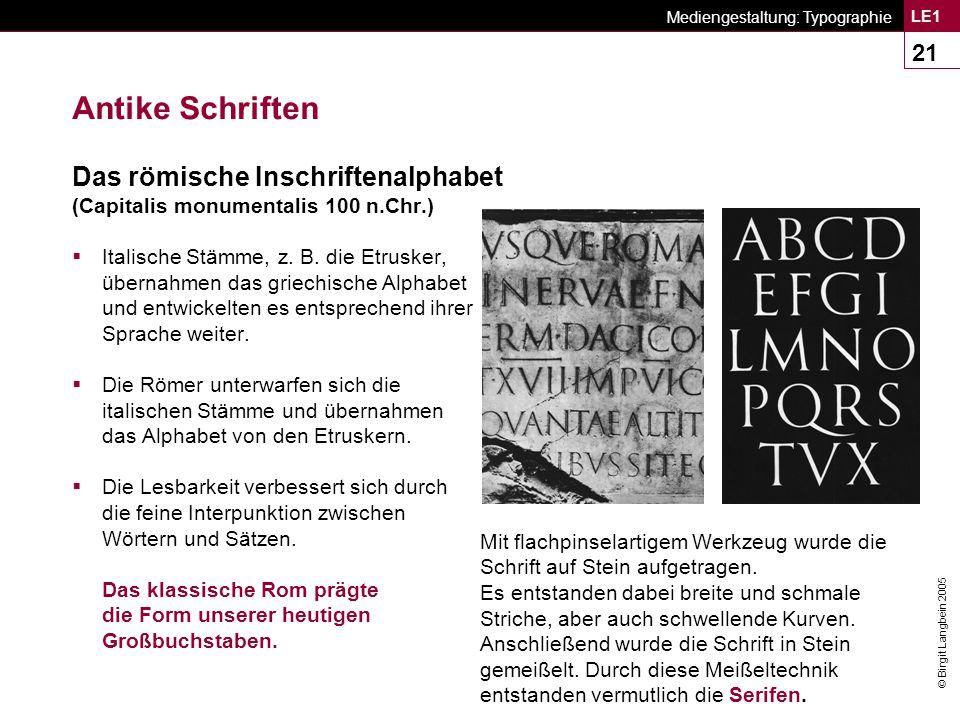 © Birgit Langbein 2005 Mediengestaltung: Typographie LE1 21 Antike Schriften Das römische Inschriftenalphabet (Capitalis monumentalis 100 n.Chr.)  Italische Stämme, z.