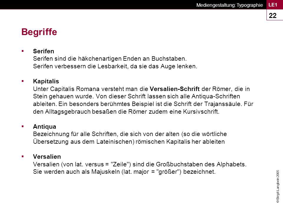 © Birgit Langbein 2005 Mediengestaltung: Typographie LE1 22 Begriffe  Serifen Serifen sind die häkchenartigen Enden an Buchstaben.