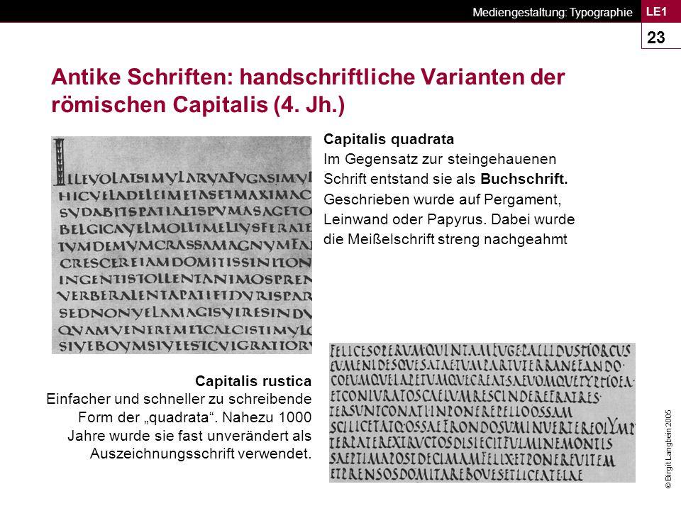© Birgit Langbein 2005 Mediengestaltung: Typographie LE1 23 Antike Schriften: handschriftliche Varianten der römischen Capitalis (4.