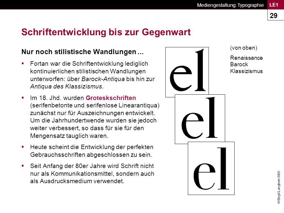 © Birgit Langbein 2005 Mediengestaltung: Typographie LE1 29 Schriftentwicklung bis zur Gegenwart Nur noch stilistische Wandlungen...