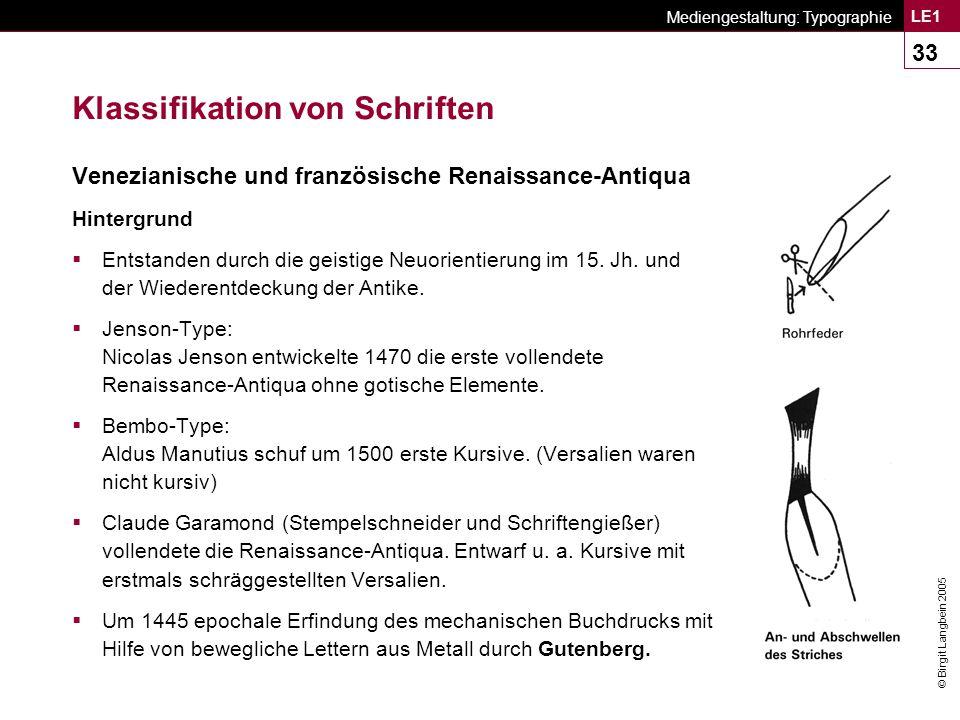 © Birgit Langbein 2005 Mediengestaltung: Typographie LE1 33 Klassifikation von Schriften Venezianische und französische Renaissance-Antiqua Hintergrund  Entstanden durch die geistige Neuorientierung im 15.