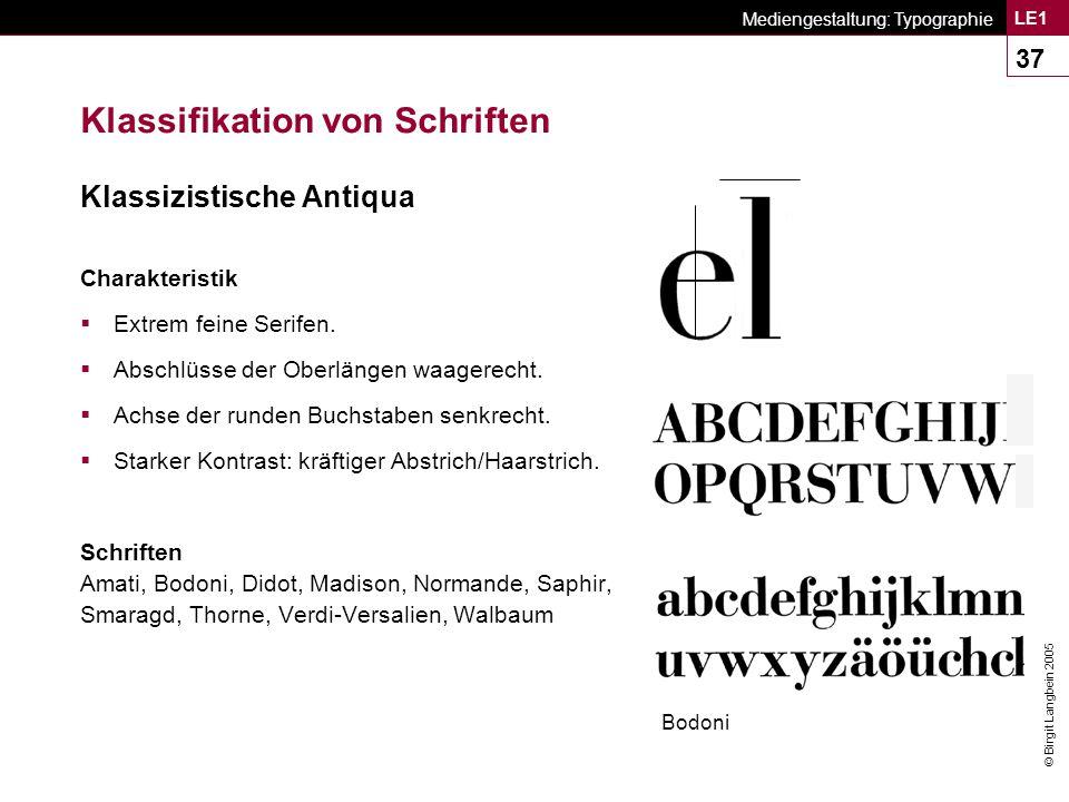 © Birgit Langbein 2005 Mediengestaltung: Typographie LE1 37 Klassifikation von Schriften Klassizistische Antiqua Charakteristik  Extrem feine Serifen.
