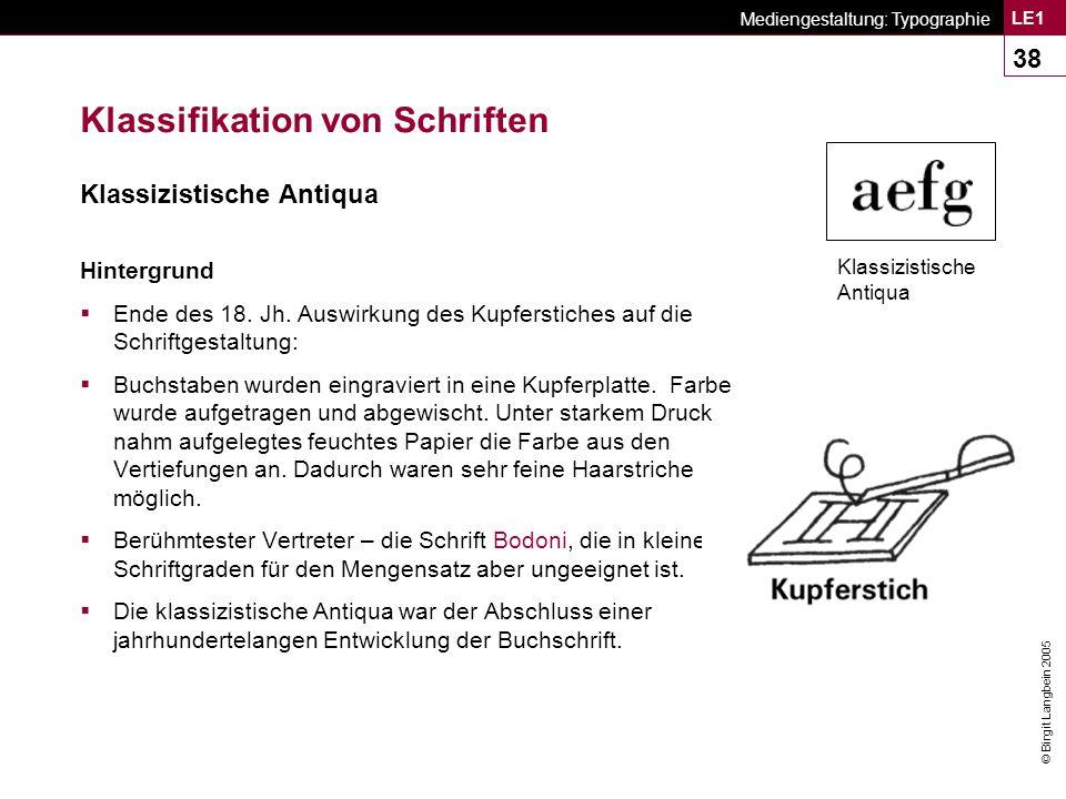 © Birgit Langbein 2005 Mediengestaltung: Typographie LE1 38 Klassifikation von Schriften Klassizistische Antiqua Hintergrund  Ende des 18.