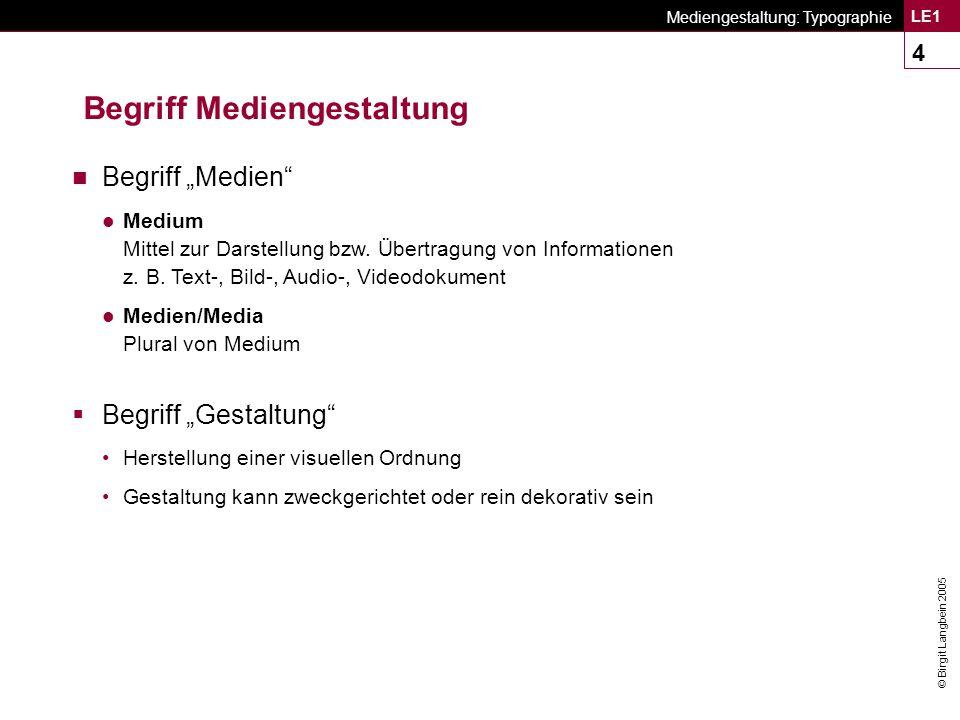 """© Birgit Langbein 2005 Mediengestaltung: Typographie LE1 4 Begriff Mediengestaltung n Begriff """"Medien Medium Mittel zur Darstellung bzw."""