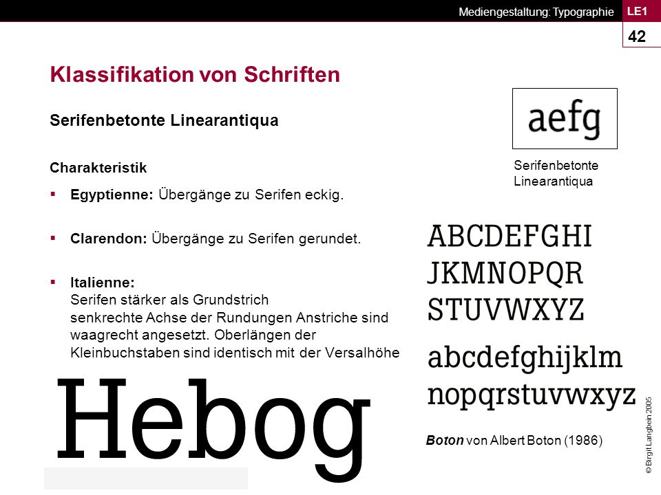 © Birgit Langbein 2005 Mediengestaltung: Typographie LE1 42 Klassifikation von Schriften Serifenbetonte Linearantiqua Charakteristik  Egyptienne: Übergänge zu Serifen eckig.