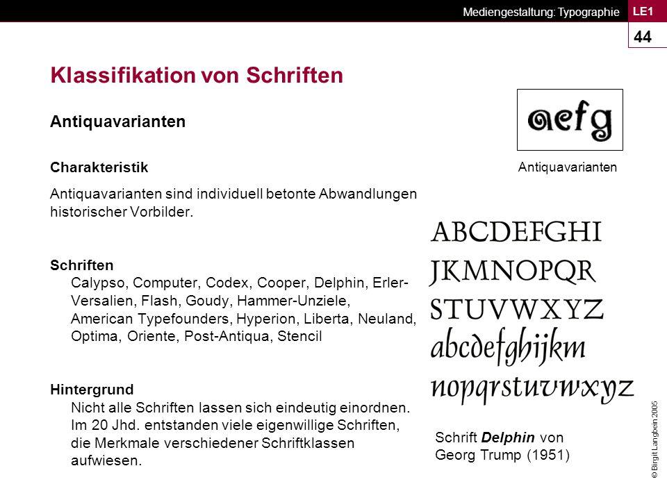 © Birgit Langbein 2005 Mediengestaltung: Typographie LE1 44 Klassifikation von Schriften Antiquavarianten Charakteristik Antiquavarianten sind individuell betonte Abwandlungen historischer Vorbilder.