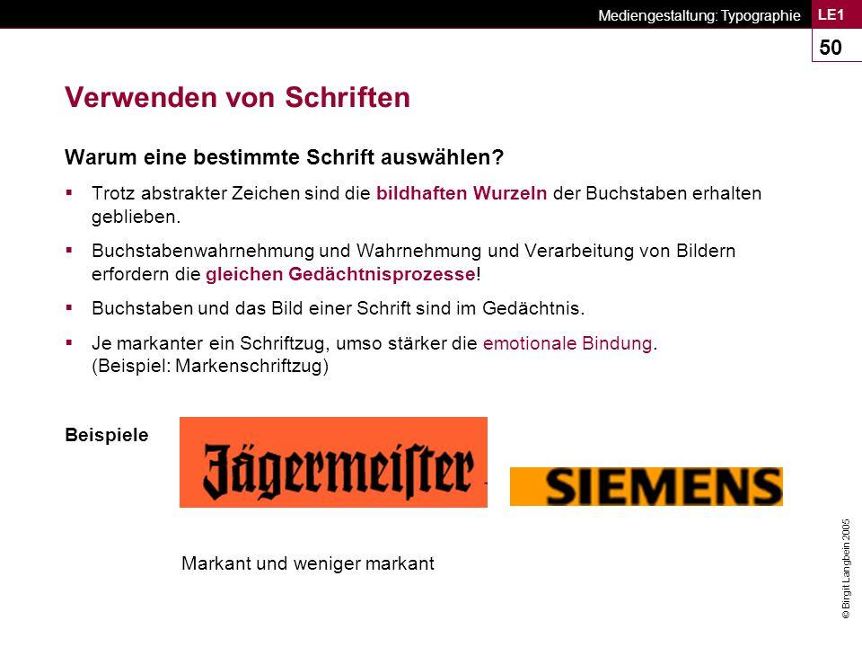 © Birgit Langbein 2005 Mediengestaltung: Typographie LE1 50 Verwenden von Schriften Warum eine bestimmte Schrift auswählen.