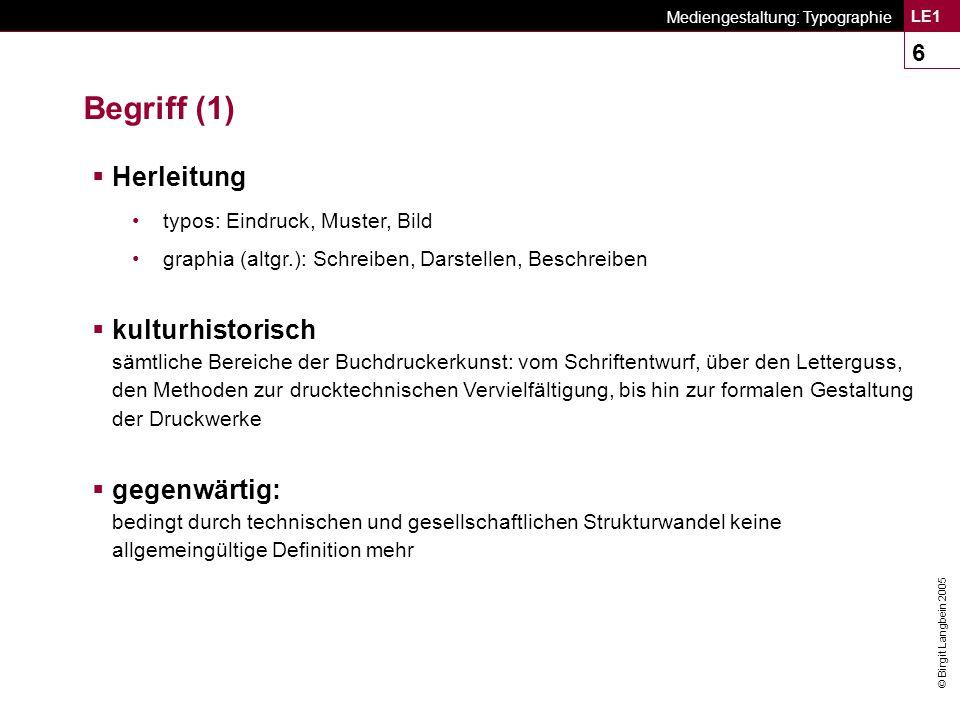 © Birgit Langbein 2005 Mediengestaltung: Typographie LE1 47 Klassifikation von Schriften Handschriften Charakteristik  Formen der Gruppe I-VI handschriftlich durch Federzug abgewandelt.