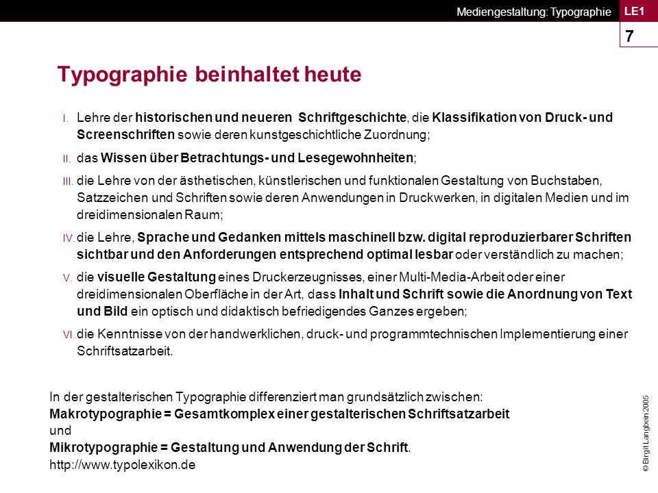 © Birgit Langbein 2005 Mediengestaltung: Typographie LE1 18 Bilderschriften: Beispiele n Chinesische Bilderschrift Tausende Schriftzeichen gehören heute zur chinesischen Schrift und kein Ende ist in Sicht...