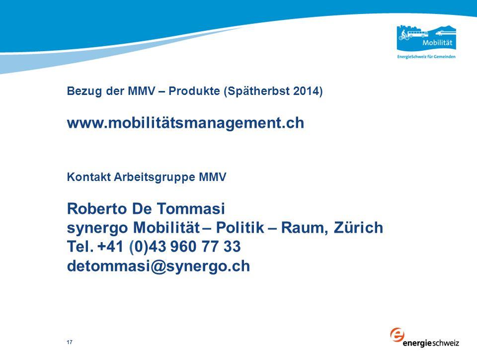 Bezug der MMV – Produkte (Spätherbst 2014) www.mobilitätsmanagement.ch Kontakt Arbeitsgruppe MMV Roberto De Tommasi synergo Mobilität – Politik – Raum, Zürich Tel.