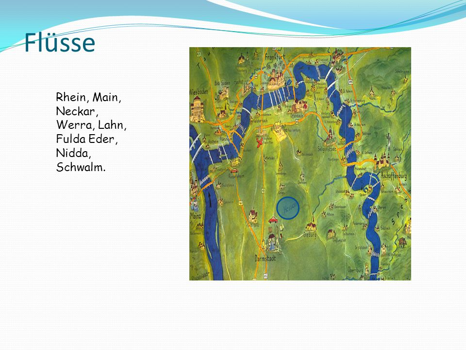 Flüsse Rhein, Main, Neckar, Werra, Lahn, Fulda Eder, Nidda, Schwalm.