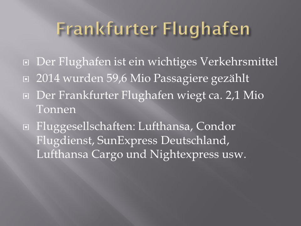  Der Flughafen ist ein wichtiges Verkehrsmittel  2014 wurden 59,6 Mio Passagiere gezählt  Der Frankfurter Flughafen wiegt ca.