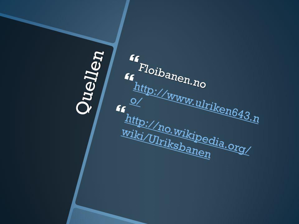 Quellen  Floibanen.no   http://www.ulriken643.n o/ http://www.ulriken643.n o/   http://no.wikipedia.org/ wiki/Ulriksbanen http://no.wikipedia.org