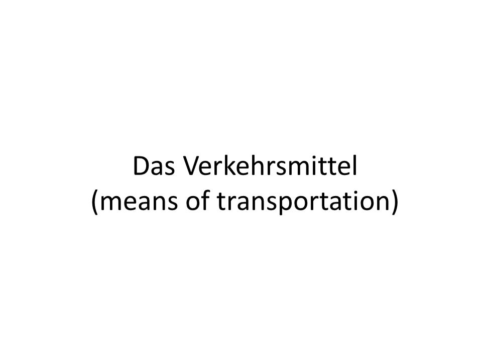 Das Verkehrsmittel (means of transportation)