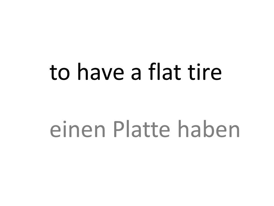 to have a flat tire einen Platte haben