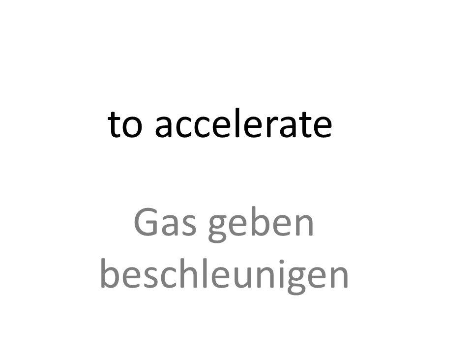to accelerate Gas geben beschleunigen
