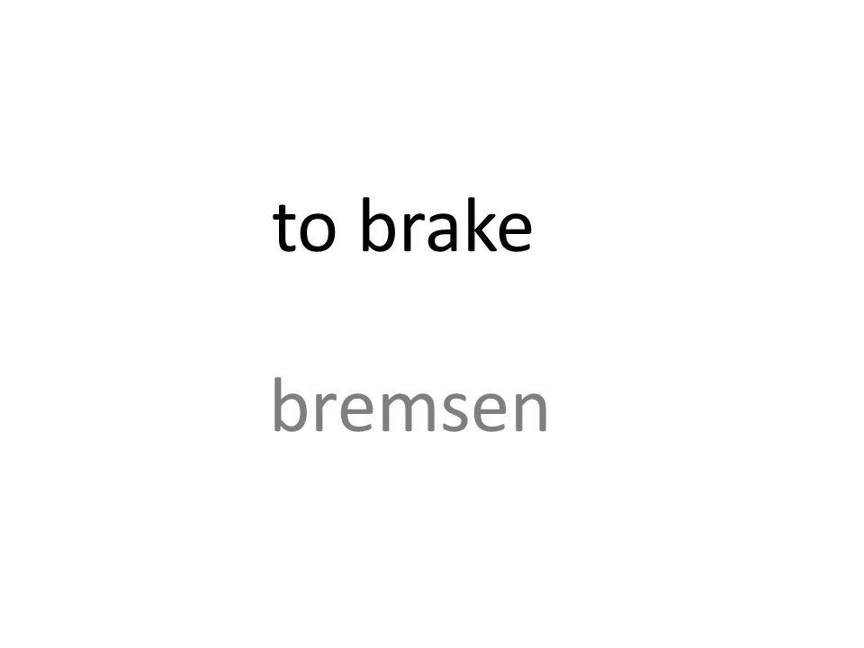 to brake bremsen