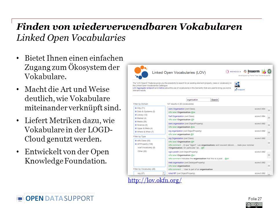 Finden von wiederverwendbaren Vokabularen Linked Open Vocabularies Folie 27 http://lov.okfn.org/ Bietet Ihnen einen einfachen Zugang zum Ökosystem der Vokabulare.