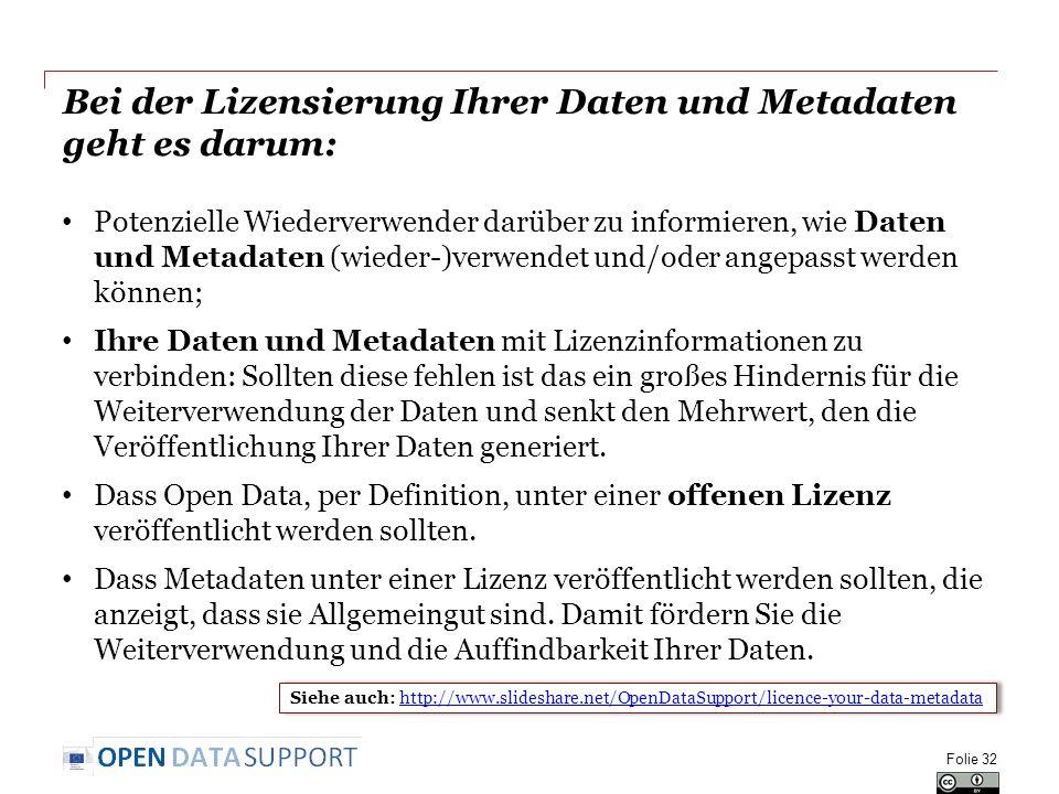 Bei der Lizensierung Ihrer Daten und Metadaten geht es darum: Potenzielle Wiederverwender darüber zu informieren, wie Daten und Metadaten (wieder-)verwendet und/oder angepasst werden können; Ihre Daten und Metadaten mit Lizenzinformationen zu verbinden: Sollten diese fehlen ist das ein großes Hindernis für die Weiterverwendung der Daten und senkt den Mehrwert, den die Veröffentlichung Ihrer Daten generiert.