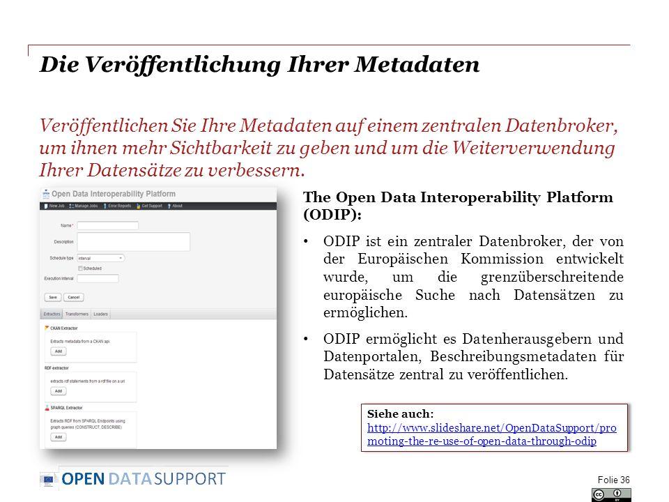 Die Veröffentlichung Ihrer Metadaten Veröffentlichen Sie Ihre Metadaten auf einem zentralen Datenbroker, um ihnen mehr Sichtbarkeit zu geben und um die Weiterverwendung Ihrer Datensätze zu verbessern.