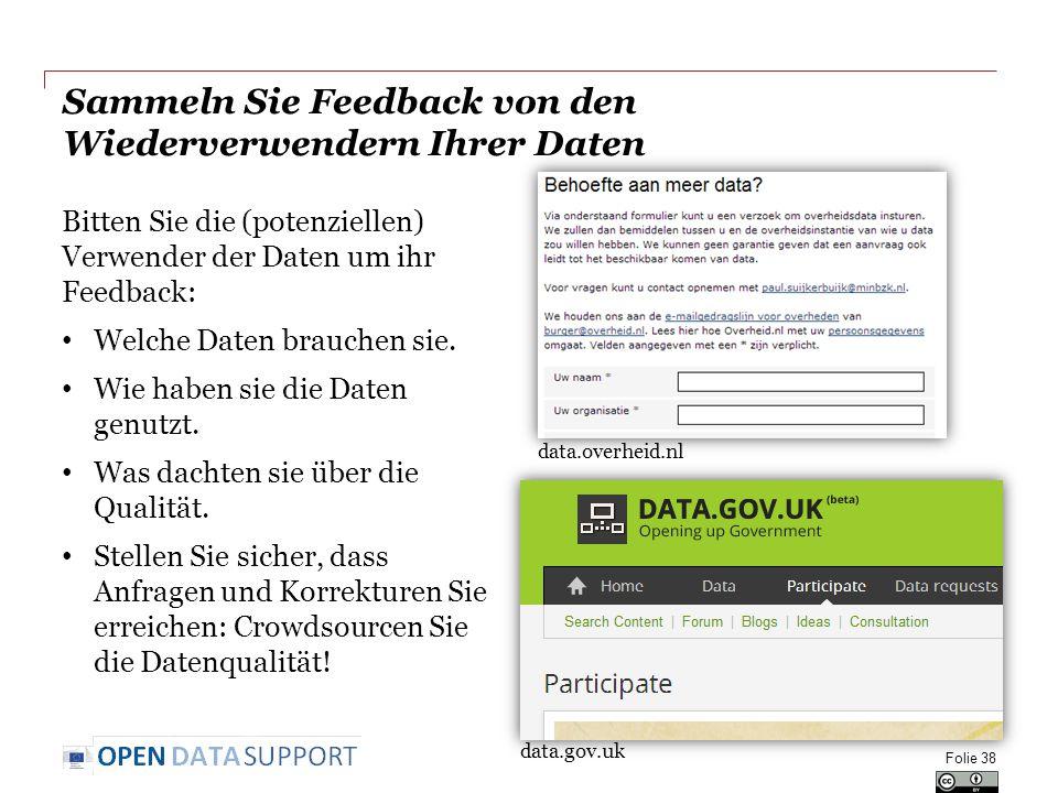 Sammeln Sie Feedback von den Wiederverwendern Ihrer Daten Bitten Sie die (potenziellen) Verwender der Daten um ihr Feedback: Welche Daten brauchen sie.