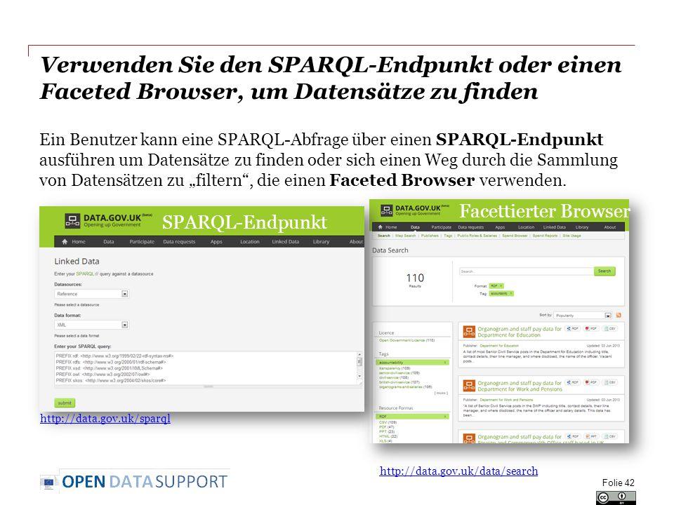 """Verwenden Sie den SPARQL-Endpunkt oder einen Faceted Browser, um Datensätze zu finden Ein Benutzer kann eine SPARQL-Abfrage über einen SPARQL-Endpunkt ausführen um Datensätze zu finden oder sich einen Weg durch die Sammlung von Datensätzen zu """"filtern , die einen Faceted Browser verwenden."""