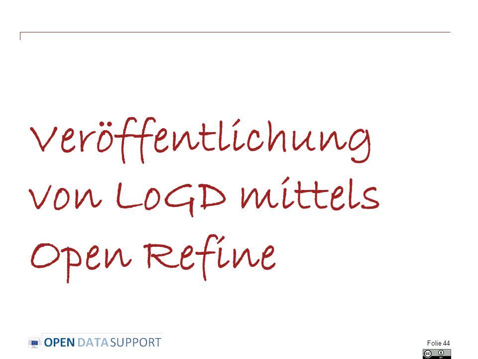 Veröffentlichung von LoGD mittels Open Refine Folie 44
