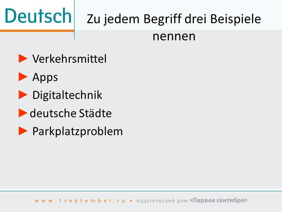 Zu jedem Begriff drei Beispiele nennen ► Verkehrsmittel ► Apps ► Digitaltechnik ► deutsche Städte ► Parkplatzproblem