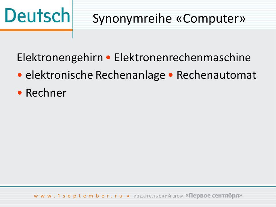 Synonymreihe «Computer» Elektronengehirn Elektronenrechenmaschine elektronische Rechenanlage Rechenautomat Rechner