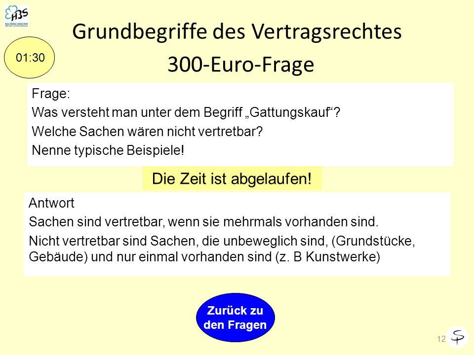 Grundbegriffe des Vertragsrechts 11 Zurück zu den Fragen Joker! 100 € Glück gehabt! 200-Euro-Frage