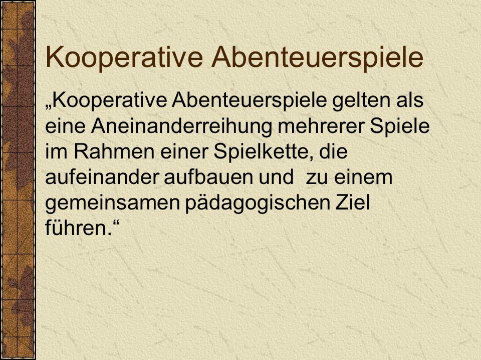 """Kooperative Abenteuerspiele """"Kooperative Abenteuerspiele gelten als eine Aneinanderreihung mehrerer Spiele im Rahmen einer Spielkette, die aufeinander aufbauen und zu einem gemeinsamen pädagogischen Ziel führen."""