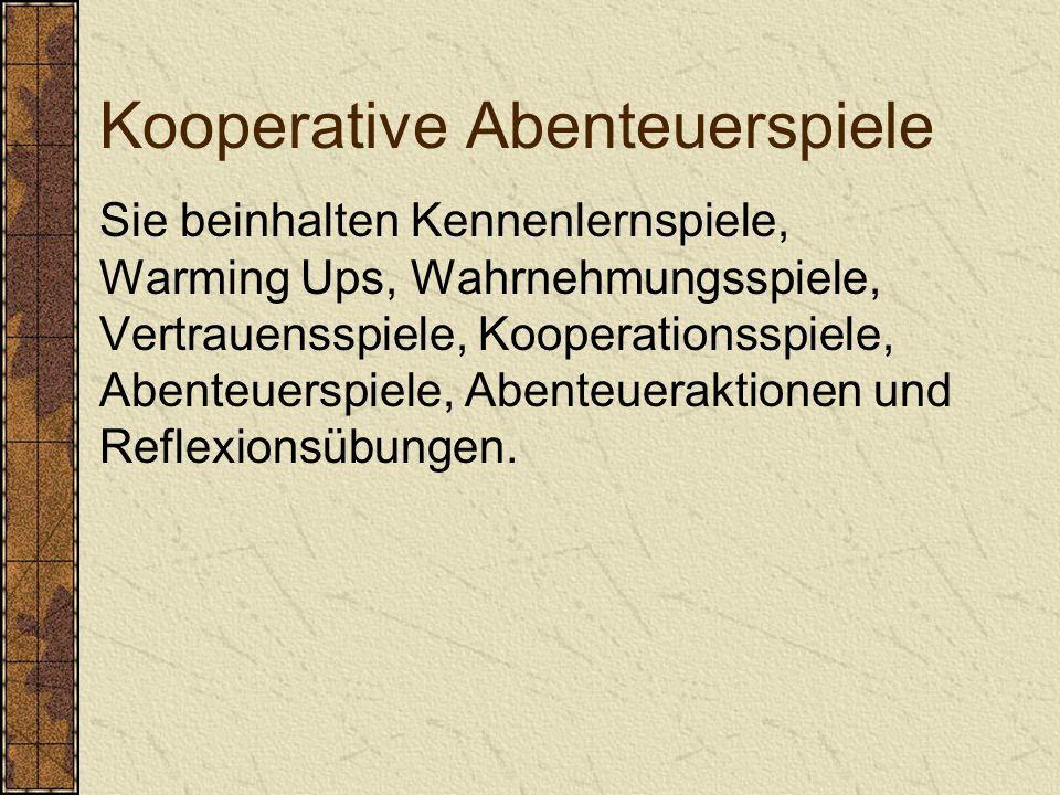Kooperative Abenteuerspiele Sie beinhalten Kennenlernspiele, Warming Ups, Wahrnehmungsspiele, Vertrauensspiele, Kooperationsspiele, Abenteuerspiele, Abenteueraktionen und Reflexionsübungen.