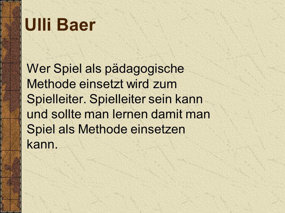 Ulli Baer Wer Spiel als pädagogische Methode einsetzt wird zum Spielleiter. Spielleiter sein kann und sollte man lernen damit man Spiel als Methode ei