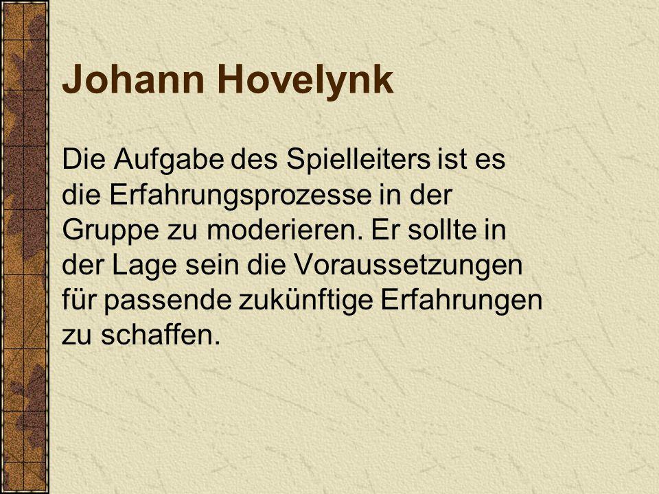 Johann Hovelynk Die Aufgabe des Spielleiters ist es die Erfahrungsprozesse in der Gruppe zu moderieren. Er sollte in der Lage sein die Voraussetzungen