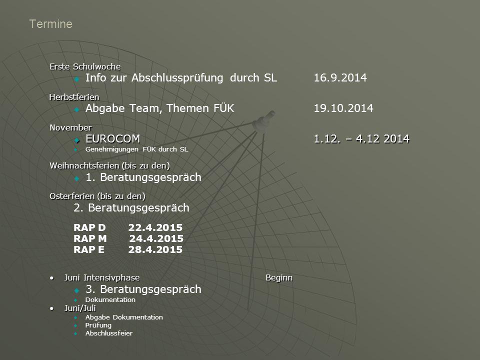 Termine Erste Schulwoche   Info zur Abschlussprüfung durch SL16.9.2014Herbstferien   Abgabe Team, Themen FÜK19.10.2014November  EUROCOM1.12.