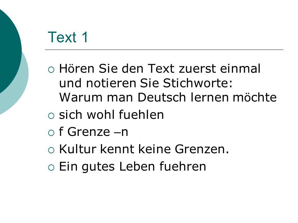 Text 1  H ö ren Sie den Text zuerst einmal und notieren Sie Stichworte: Warum man Deutsch lernen m ö chte  sich wohl fuehlen  f Grenze – n  Kultur