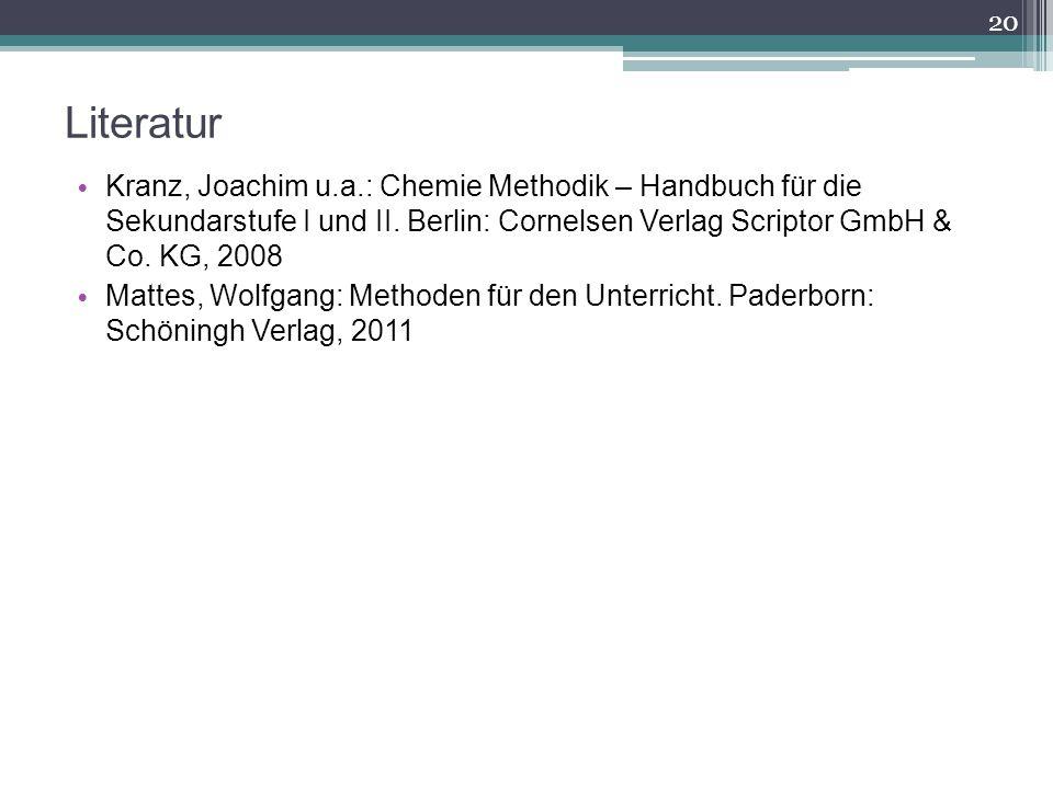 Literatur Kranz, Joachim u.a.: Chemie Methodik – Handbuch für die Sekundarstufe I und II. Berlin: Cornelsen Verlag Scriptor GmbH & Co. KG, 2008 Mattes