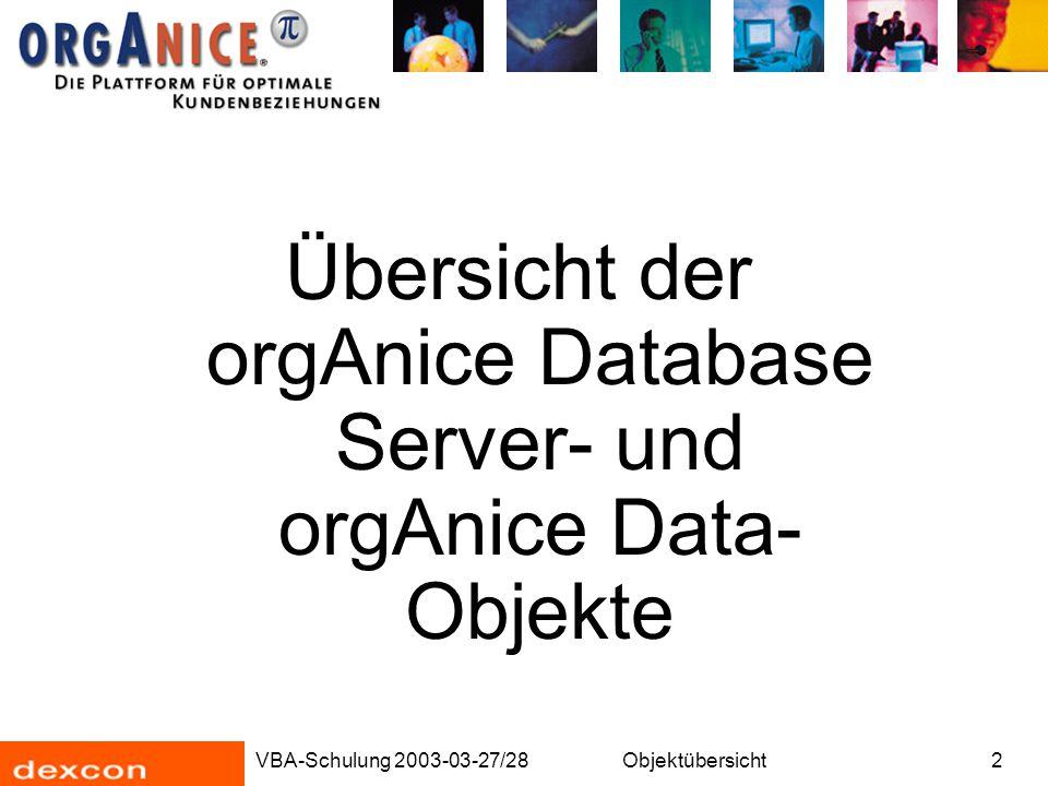 VBA-Schulung 2003-03-27/28Objektübersicht3 OrgDbServer OrgDbServer-Objekte sind Objekte, welche die Datenbankstruktur darstellen: Tabellen, Felder, Relationen, Benutzer, Berechtigungen, Parser