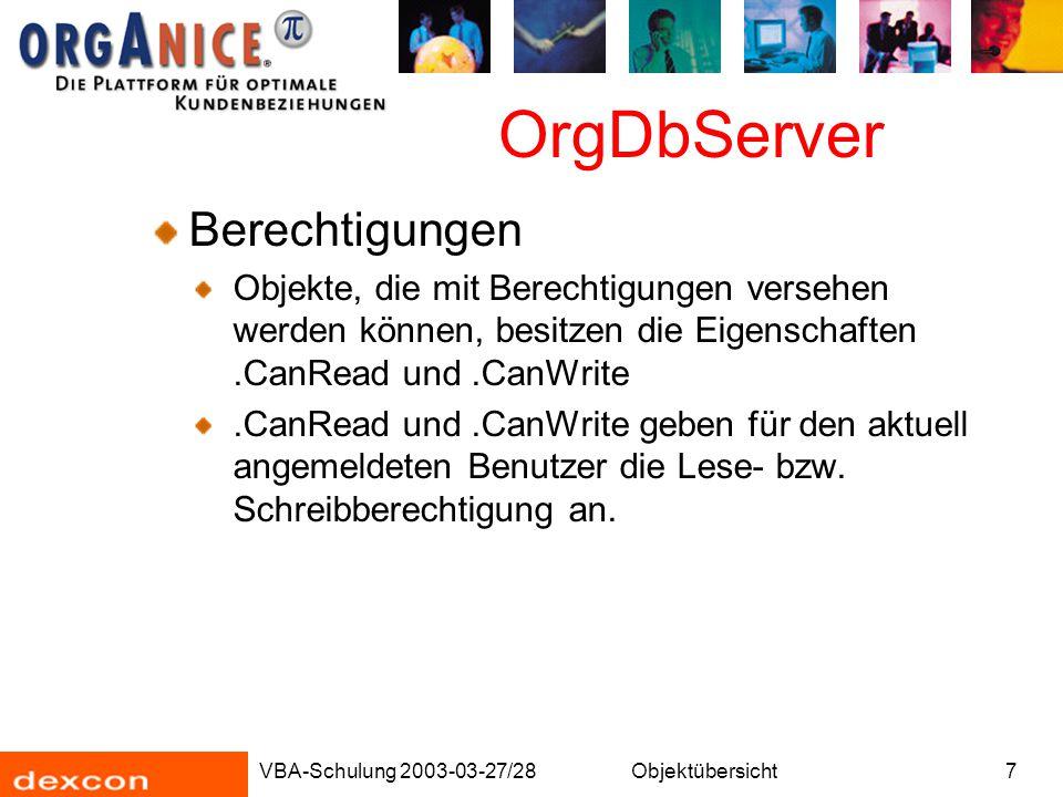 VBA-Schulung 2003-03-27/28Objektübersicht8 OrgDbServer ParserRequest Ein ParserRequest ist eine Anfrage an den Parser des Datenbank-Servers Ein vorkompilierter orgBasic Ausdruck Kann mehrmals ausgewertet werden Dim prq As OrgDbServer31.ParserRequest Set prq = Database.Parser.CreateRequest( Name() ) gTables.GetTable(dbtblAdressen).GoTop Do While Not gTables.GetTable(dbtblAdressen).EOF Debug.Print prq.Evaluate gTables.GetTable(dbtblAdressen).Skip Loop