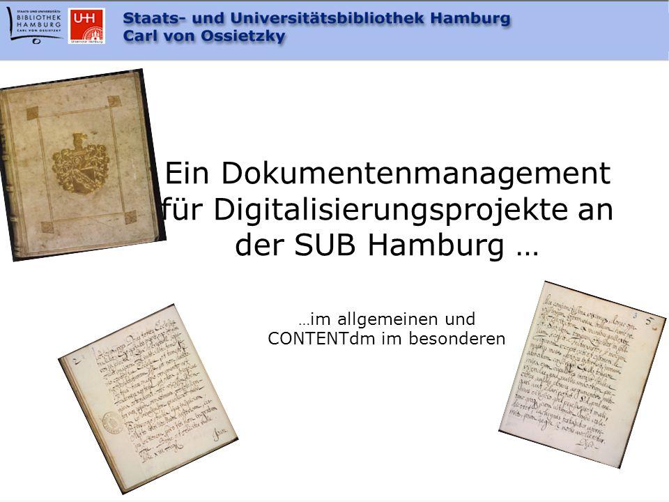 7.12.2004 DMS für die Digitale Bibliothek Ein Dokumentenmanagement für Digitalisierungsprojekte an der SUB Hamburg … … im allgemeinen und CONTENTdm im besonderen