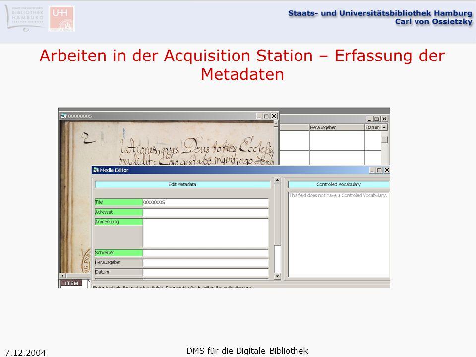 7.12.2004 DMS für die Digitale Bibliothek Arbeiten in der Acquisition Station – Erfassung der Metadaten