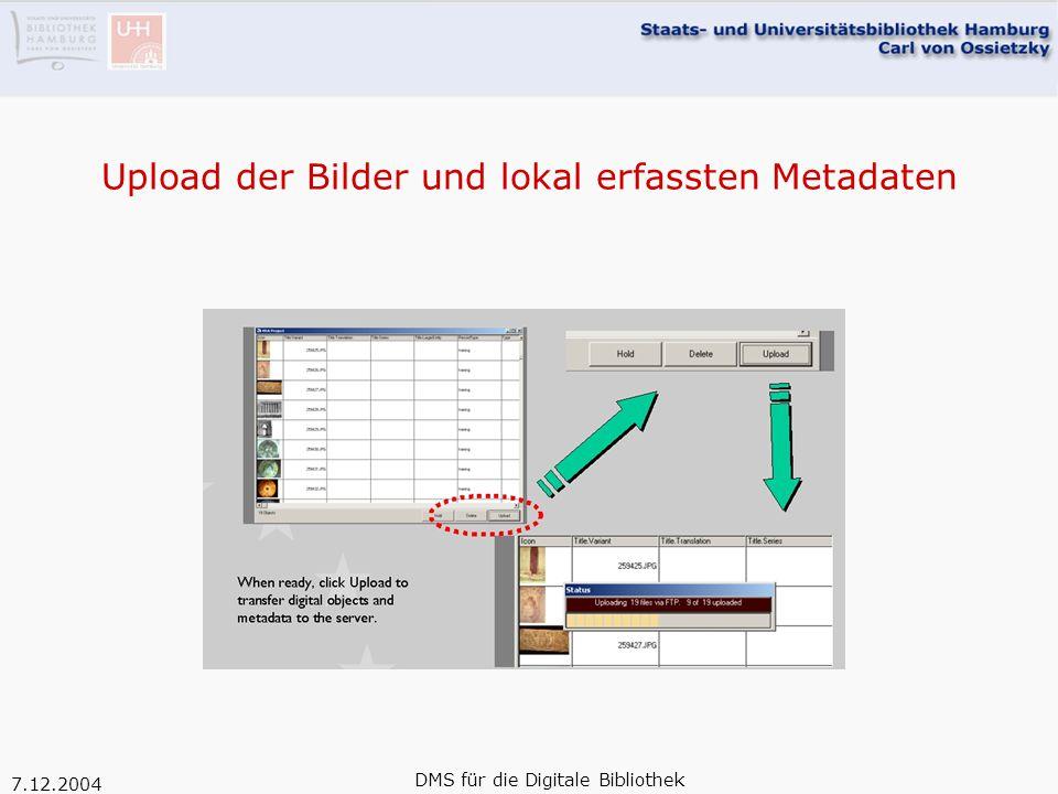 7.12.2004 DMS für die Digitale Bibliothek Upload der Bilder und lokal erfassten Metadaten