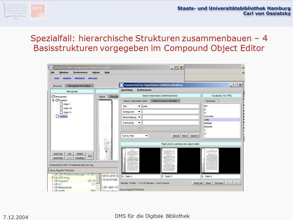 7.12.2004 DMS für die Digitale Bibliothek Spezialfall: hierarchische Strukturen zusammenbauen – 4 Basisstrukturen vorgegeben im Compound Object Editor