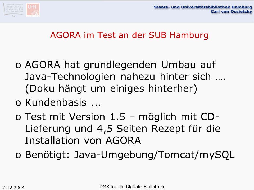 7.12.2004 DMS für die Digitale Bibliothek AGORA im Test an der SUB Hamburg oAGORA hat grundlegenden Umbau auf Java-Technologien nahezu hinter sich ….